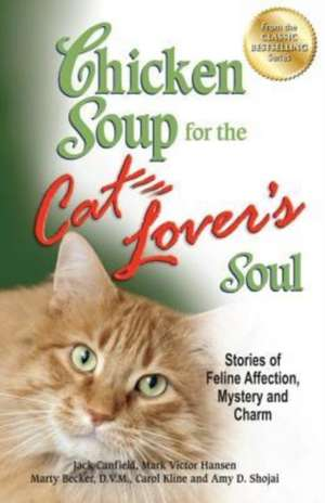 Chicken Soup for the Cat Lover's Soul:  Stories of Feline Affection, Mystery and Charm de Jack Canfield