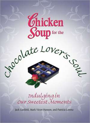 Chicken Soup for the Chocolate Lover's Soul:  Indulging in Our Sweetest Moments de Jack Canfield