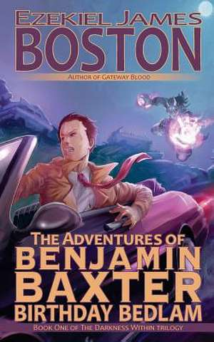 Birthday Bedlam, the Adventures of Benjamin Baxter de Ezekiel James Boston