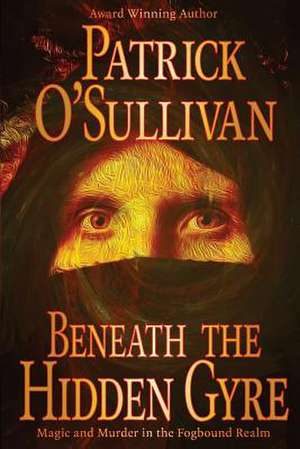 Beneath the Hidden Gyre de Patrick O'Sullivan