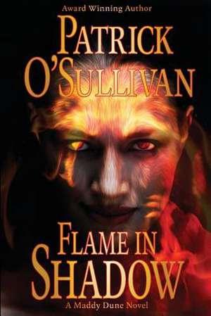 Flame in Shadow de Patrick O'Sullivan