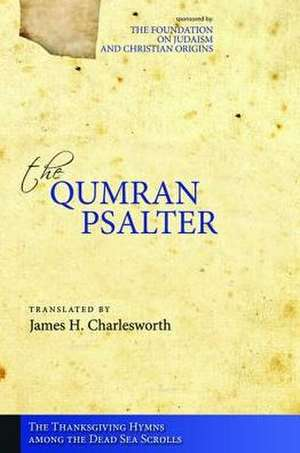 The Qumran Psalter the Thanksgiving Hymns Among the Dead Sea Scrolls de James H. Charlesworth