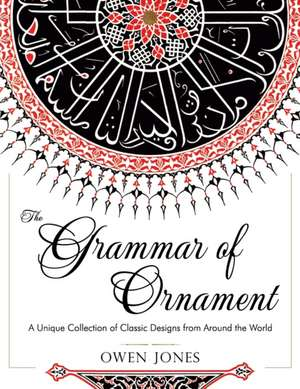 The Grammar of Ornament:  All 100 Color Plates from the Folio Edition of the Great Victorian Sourcebook of Historic Design (Dover Pictorial Arch de Owen Jones