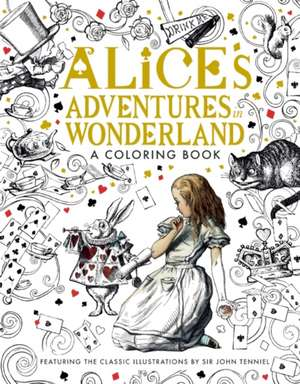 Alice's Adventures in Wonderland A Coloring Book