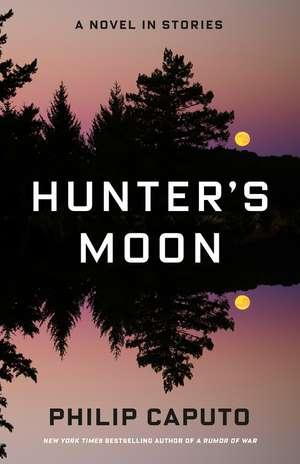 Hunter's Moon: A Novel in Stories de Philip Caputo