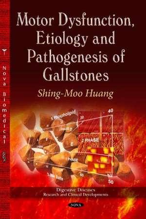 Motor Dysfunction, Etiology & Pathogenesis of Gallstones