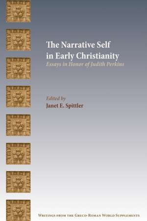 The Narrative Self in Early Christianity de Janet E. Spittler