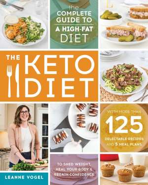 The Keto Diet: The Complete Guide to a High-Fat Diet, with More Than 125 Delectable Recipes and Meal Plans to Shed Weight, Heal Your Body, and Regain Confidence de Leanne Vogel