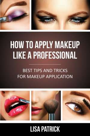 How to Apply Makeup Like a Professional de Lisa Patrick