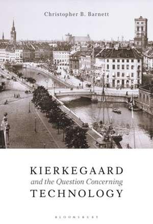 Kierkegaard and the Question Concerning Technology de Dr. Christopher B. Barnett