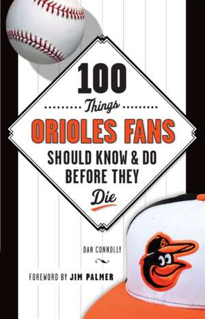 100 Things Orioles Fans Should Know & Do Before They Die de Dan Connolly