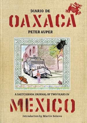 Diario De Oaxaca: A Sketchbook Journal of Two Years in Mexico de Peter Kuper