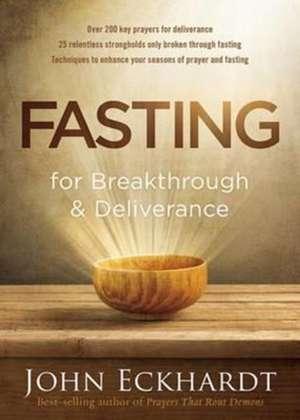 Fasting for Breakthrough and Deliverance de John Eckhardt