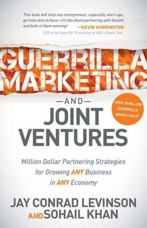 Guerrilla Marketing and Joint Ventures:  Million Dollar Partnering Strategies for Growing Any Business in Any Economy de Jay Conrad Levinson