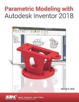 Parametric Modeling with Autodesk Inventor 2018 de Randy Shih