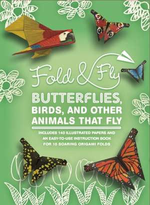 Fold & Fly Butterflies, Birds, and Other Animals that Fly de Stephanie Hoover