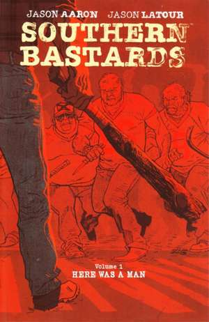 Southern Bastards Volume 1: Here Was a Man de Jason Aaron