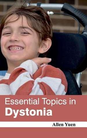 Essential Topics in Dystonia de Allen Yuen