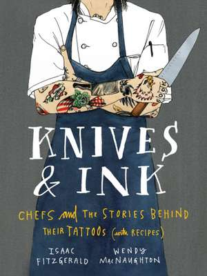 Knives & Ink: Chefs and the Stories Behind Their Tattoos (with Recipes) de Isaac Fitzgerald