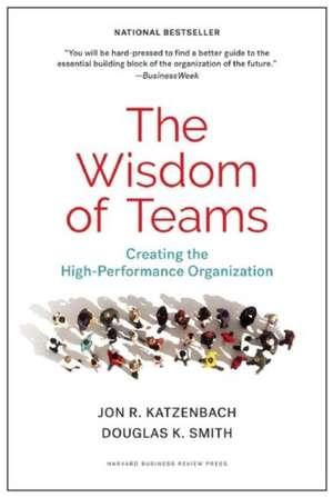 The Wisdom of Teams: Creating the High-Performance Organization de Jon R. Katzenbach