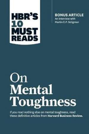 """HBR's 10 Must Reads on Mental Toughness (with bonus interview """"Post-Traumatic Growth and Building Resilience"""" with Martin Seligman) (HBR's 10 Must Reads) imagine"""