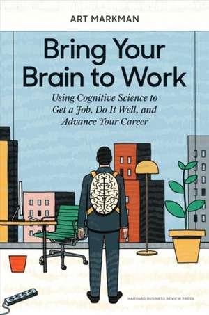 Bring Your Brain to Work de Art Markman