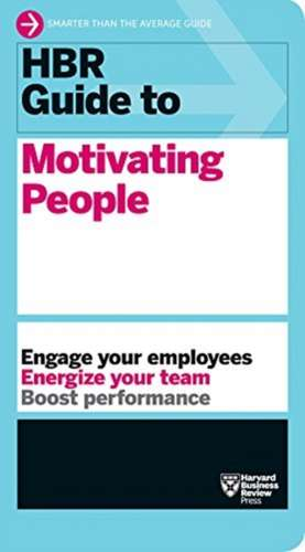 HBR Guide to Motivating People de Harvard Business Review