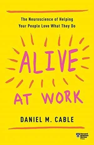 Alive at Work de Daniel M. Cable