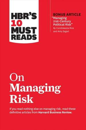 Hbr's 10 Must Reads on Managing Risk de Harvard Business Review