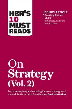 """Hbr's 10 Must Reads on Strategy, Vol. 2 (with Bonus Article """"creating Shared Value"""" by Michael E. Porter and Mark R. Kramer) de Harvard Business Review"""
