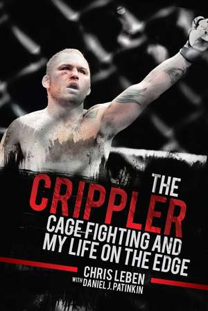 The Crippler: Cage Fighting and My Life on the Edge de Chris Leben