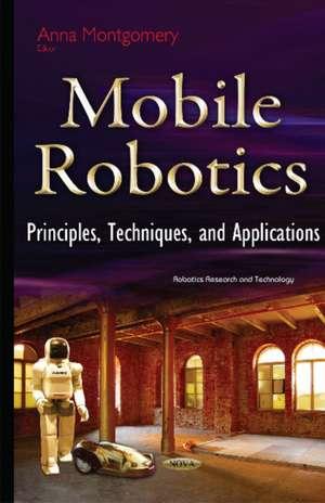 Mobile Robotics: Principles, Techniques & Applications de Anna Montgomery