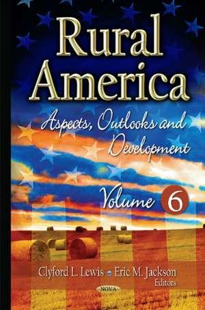 Rural America: Aspects, Outlooks & Development -- Volume 6 de Clyford L Lewis