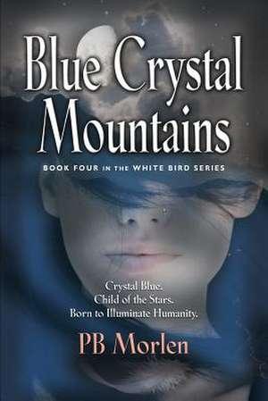 Blue Crystal Mountains - Book Four in the White Bird Series de Pb Morlen