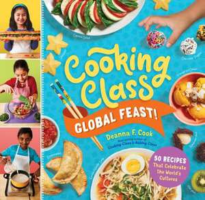 Cooking Class Global Feast!: 44 Recipes That Celebrate the World's Cultures de Deanna F. Cook
