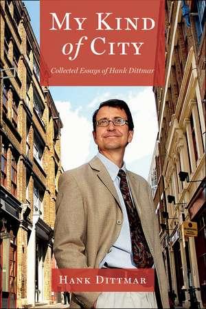 My Kind of City: Collected Essays of Hank Dittmar de Hank Dittmar