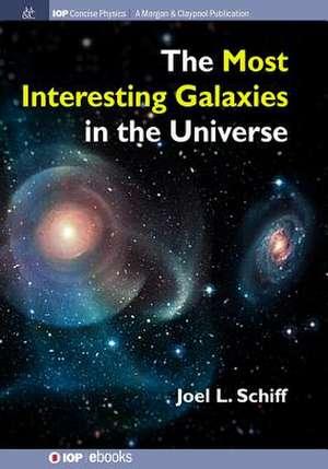 The Most Interesting Galaxies in the Universe de Joel L Schiff