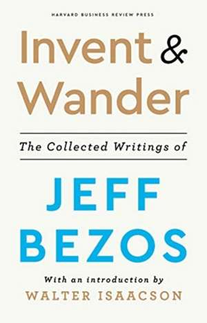 Invent and Wander: The Collected Writings of Jeff Bezos de Jeff Bezos