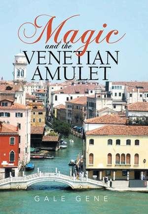 Magic and the Venetian Amulet de Gale Gene