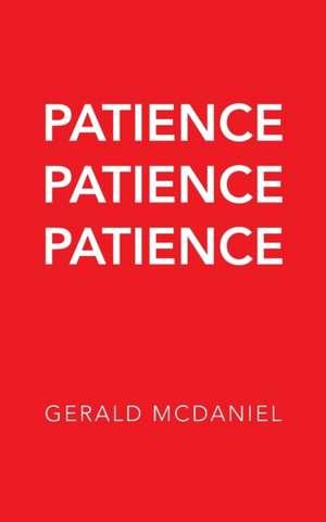 Patience Patience Patience de Gerald McDaniel