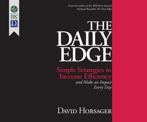 The Daily Edge:  Simple Strategies to Increase Efficiency and Make an Impact Every Day de David Horsager
