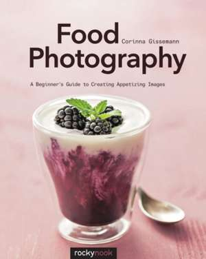 Food Photography de Corinna Gisseman