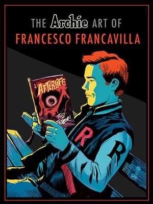 The Archie Art Of Francesco Francavilla de Francesco Francavilla