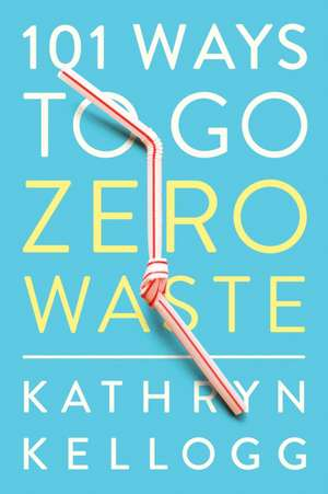 cartea 101 ways to go zero waste kathryn kellogg 9781682683316 books express. Black Bedroom Furniture Sets. Home Design Ideas
