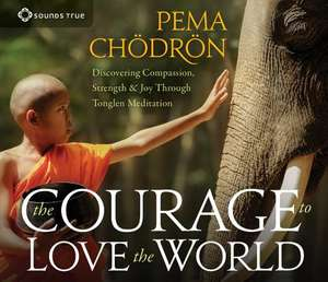 The Courage to Love the World de Pema Chodron