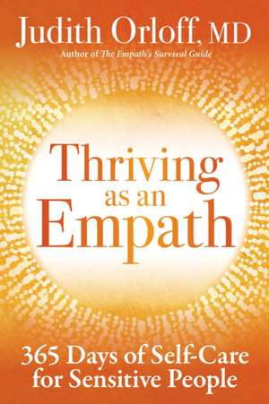 Thriving as an Empath: 365 Days of Self-Care for Sensitive People de Judith Orloff
