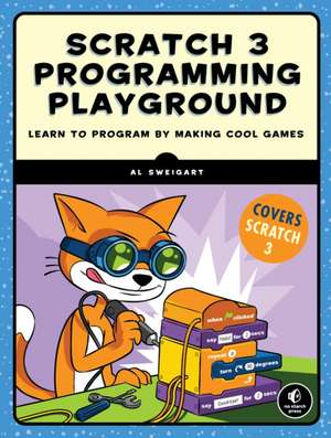 Scratch 3 Programming Playground: Learn to Program by Making Cool Games de Al Sweigart
