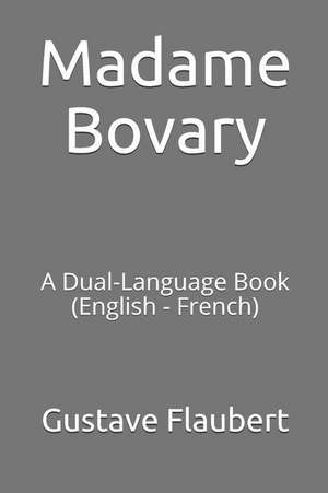 Madame Bovary: A Dual-Language Book (English - French) de Gustave Flaubert