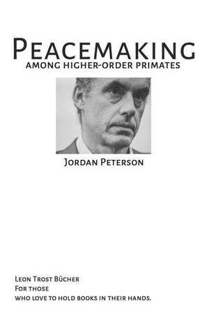 Peacemaking Among Higher Order Primates - Jordan B Peterson: Jordan B Peterson Fulltext de Jordan B. Peterson