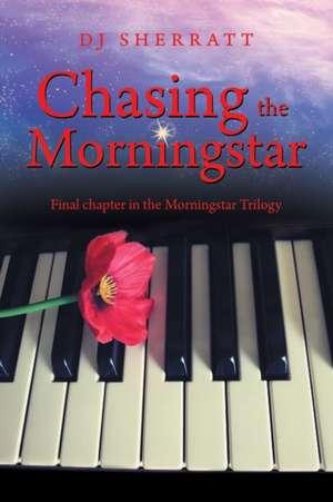 Chasing the Morningstar: Final Chapter in the Morningstar Trilogy de Dj Sherratt